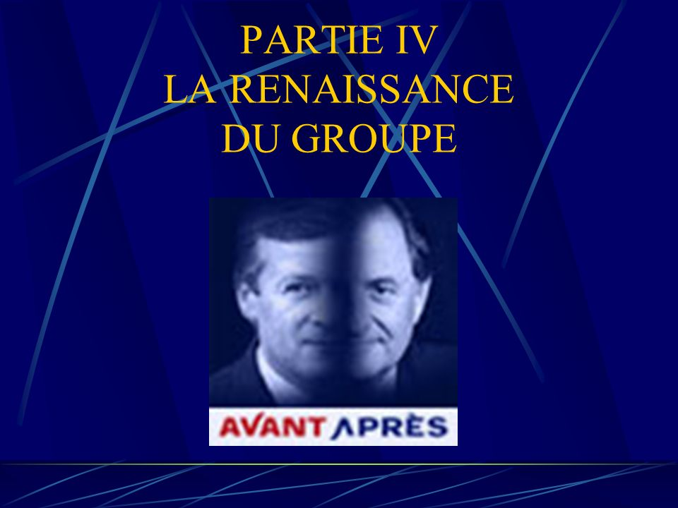 PARTIE IV LA RENAISSANCE DU GROUPE