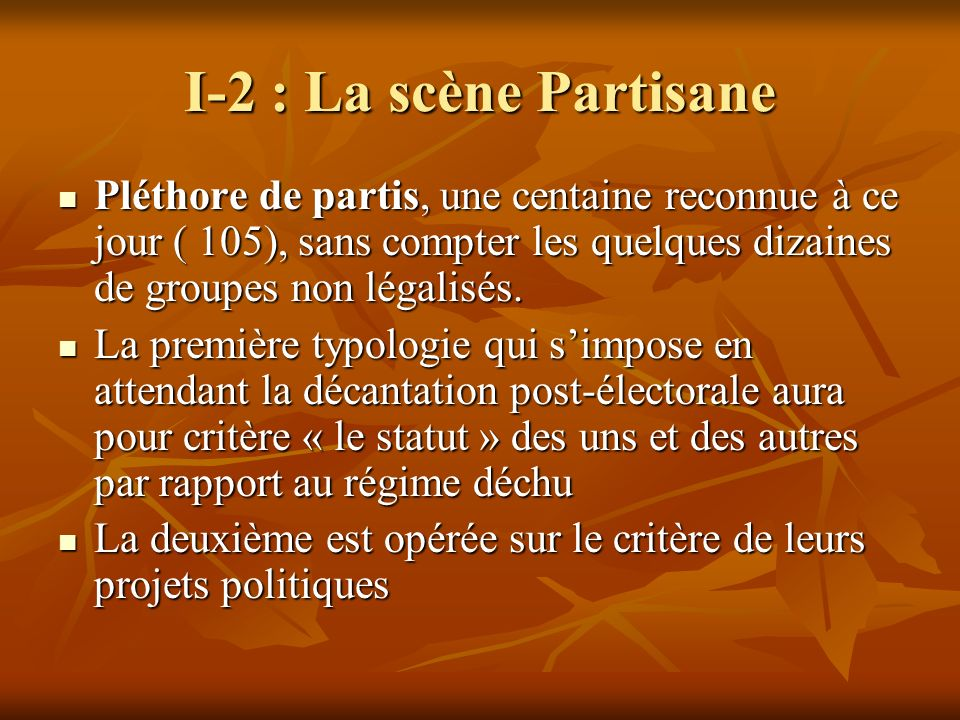 I-2 : La scène Partisane Pléthore de partis, une centaine reconnue à ce jour ( 105), sans compter les quelques dizaines de groupes non légalisés.