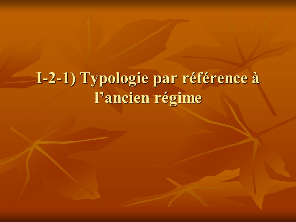I-2-1) Typologie par référence à l'ancien régime