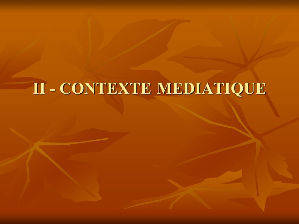 II - CONTEXTE MEDIATIQUE