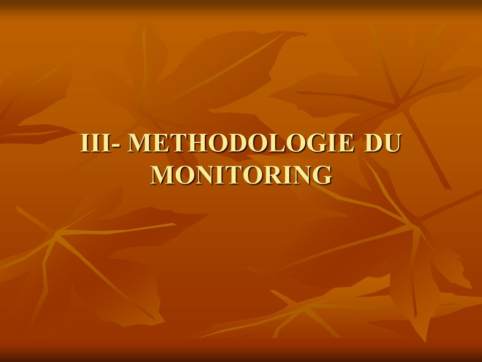 III- METHODOLOGIE DU MONITORING