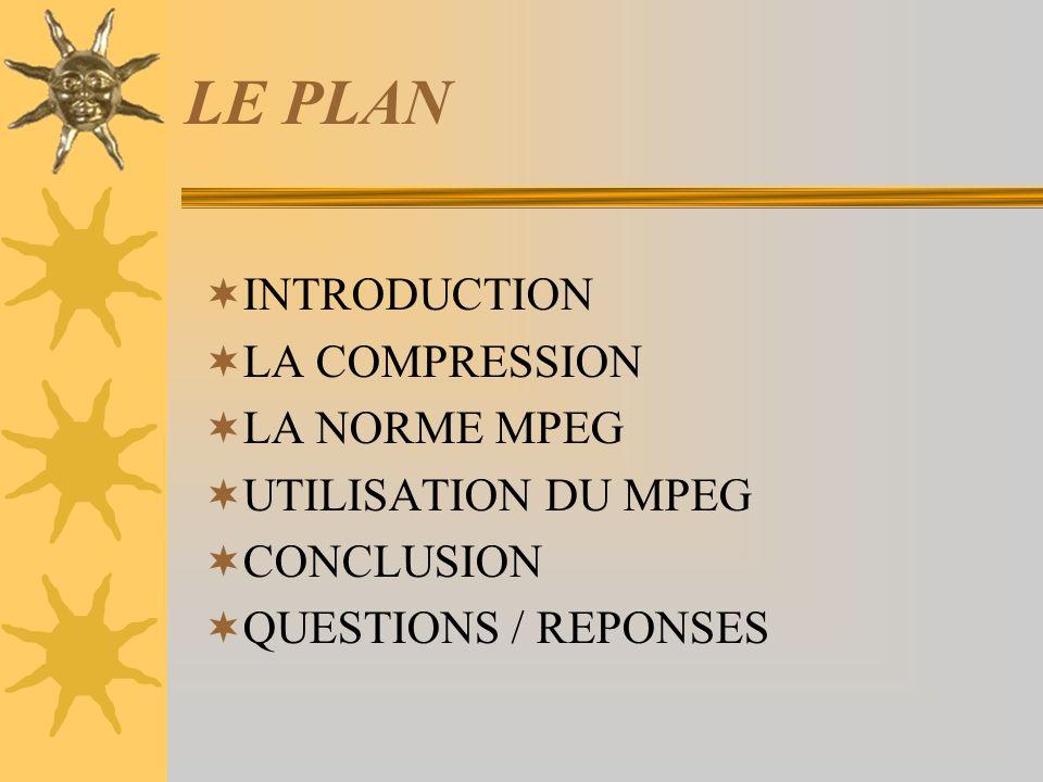 LE PLAN INTRODUCTION LA COMPRESSION LA NORME MPEG UTILISATION DU MPEG
