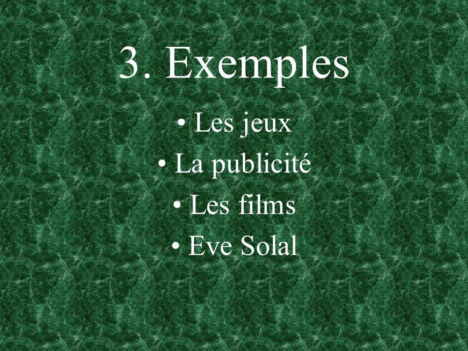 3. Exemples Les jeux La publicité Les films Eve Solal