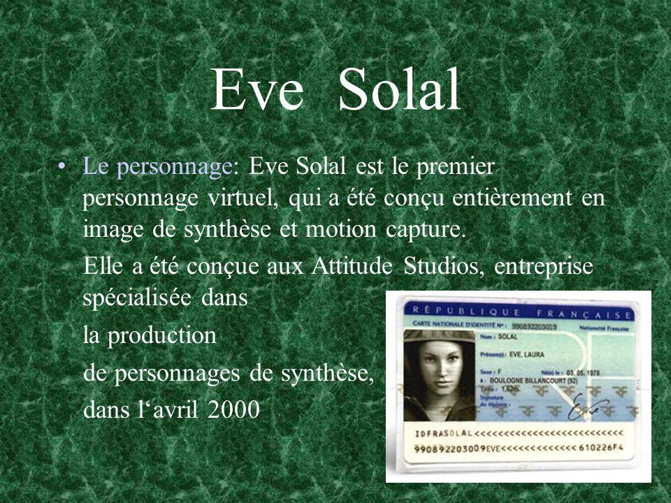 Eve Solal Le personnage: Eve Solal est le premier personnage virtuel, qui a été conçu entièrement en image de synthèse et motion capture.