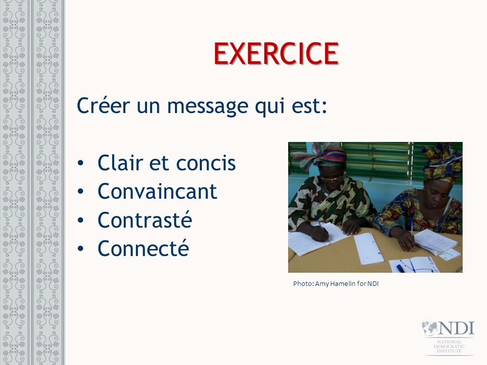 EXERCICE Créer un message qui est: Clair et concis Convaincant