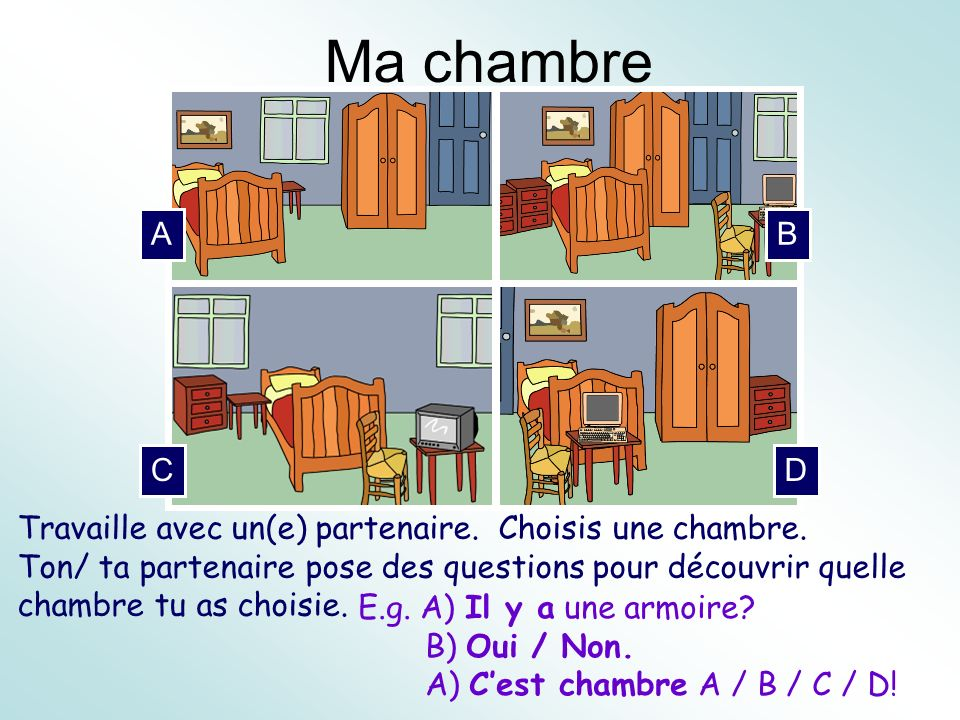 Ma chambre A. B. C. D. As an extension exercise, pupils could write a true / false exercise for their partner.