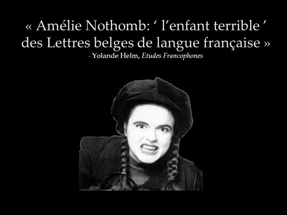 « Amélie Nothomb: ' l'enfant terrible ' des Lettres belges de langue française » - Yolande Helm, Etudes Francophones