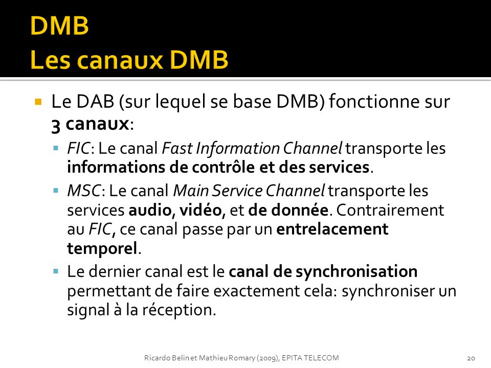 DMB Les canaux DMB Le DAB (sur lequel se base DMB) fonctionne sur 3 canaux: