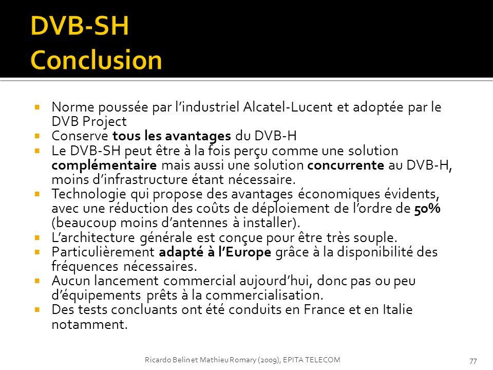 DVB-SH Conclusion Norme poussée par l'industriel Alcatel-Lucent et adoptée par le DVB Project. Conserve tous les avantages du DVB-H.