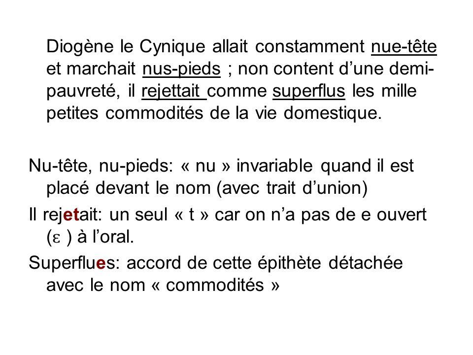 Diogène le Cynique allait constamment nue-tête et marchait nus-pieds ; non content d'une demi-pauvreté, il rejettait comme superflus les mille petites commodités de la vie domestique.