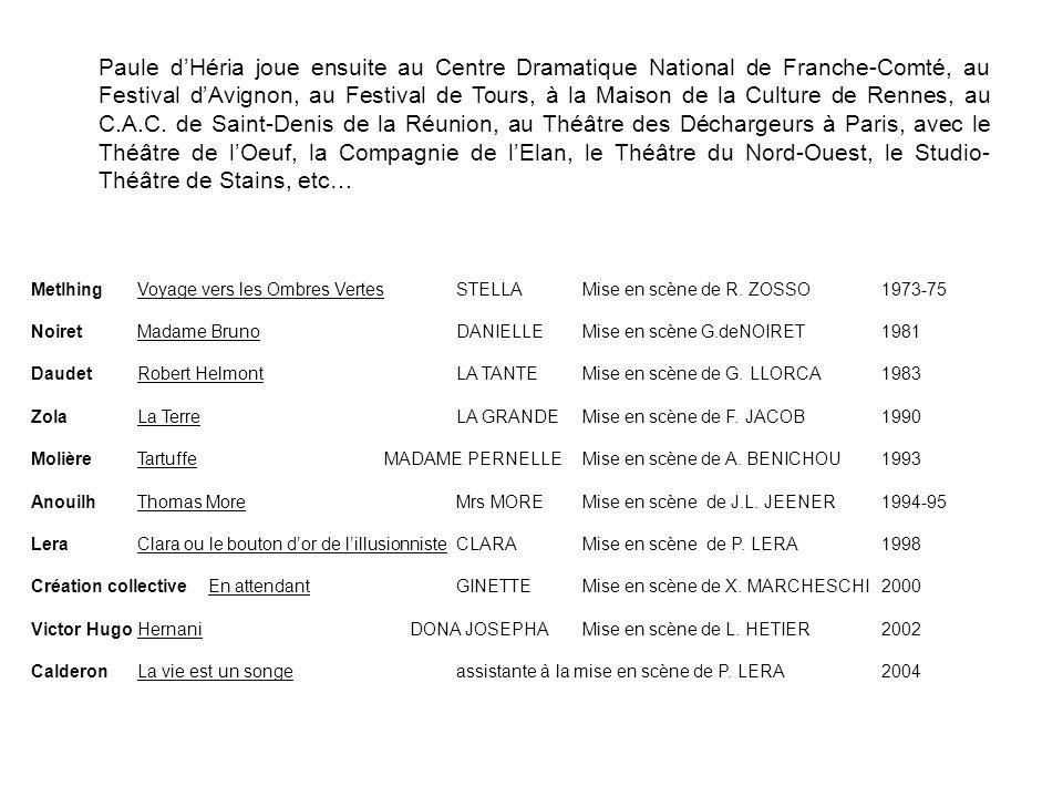 Paule d'Héria joue ensuite au Centre Dramatique National de Franche-Comté, au Festival d'Avignon, au Festival de Tours, à la Maison de la Culture de Rennes, au C.A.C. de Saint-Denis de la Réunion, au Théâtre des Déchargeurs à Paris, avec le Théâtre de l'Oeuf, la Compagnie de l'Elan, le Théâtre du Nord-Ouest, le Studio-Théâtre de Stains, etc…
