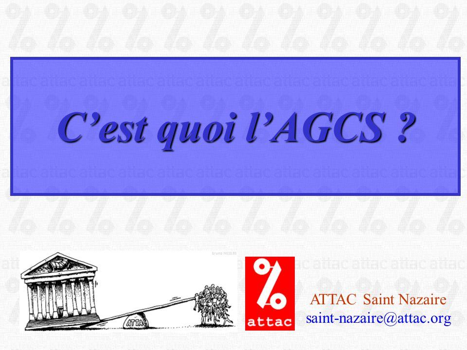 C'est quoi l'AGCS ATTAC Saint Nazaire saint-nazaire@attac.org
