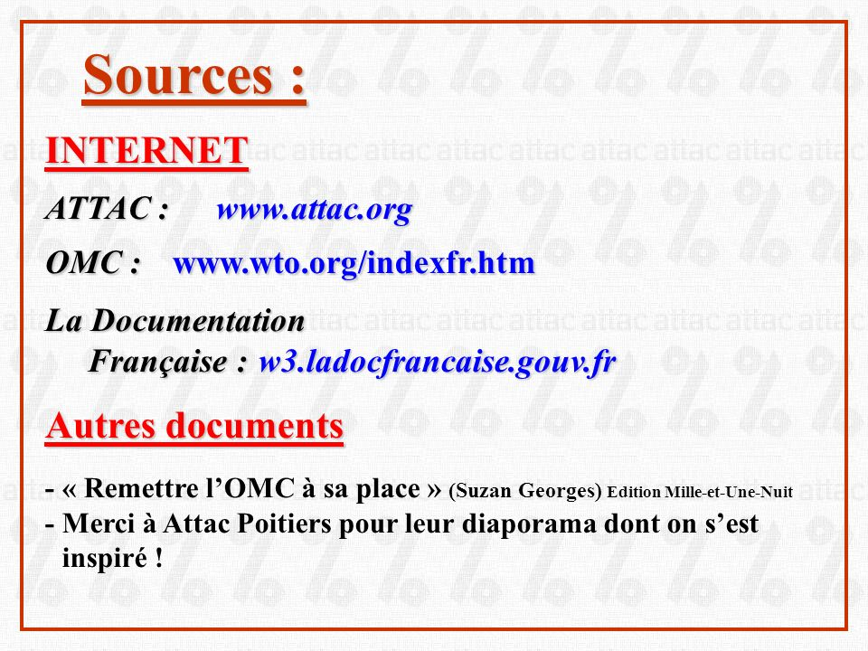 Sources : INTERNET Autres documents ATTAC : www.attac.org