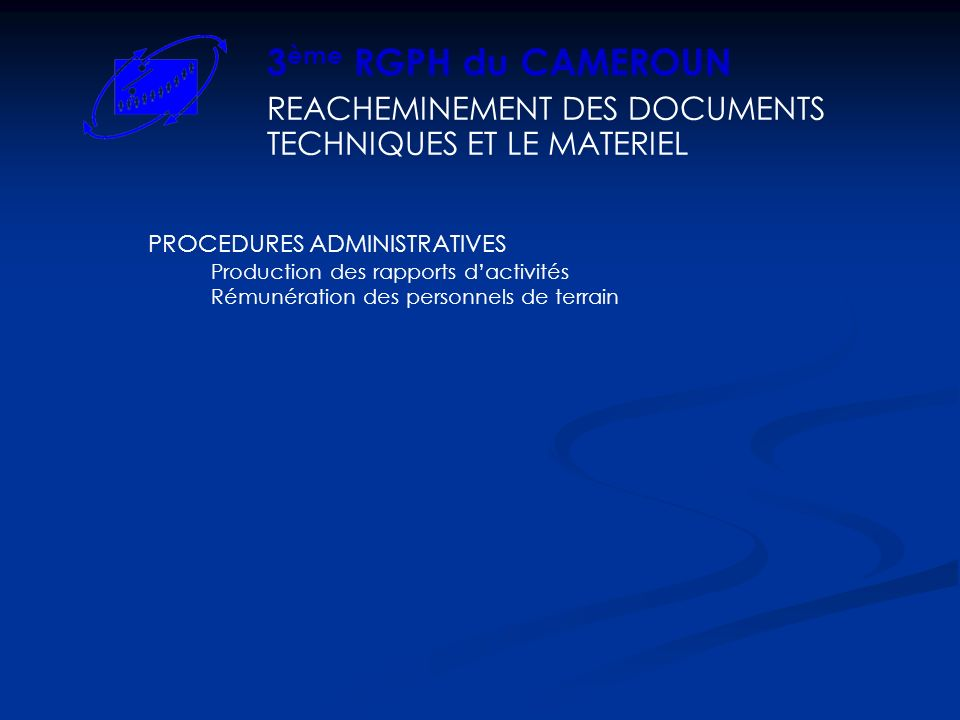 3ème RGPH du CAMEROUN REACHEMINEMENT DES DOCUMENTS TECHNIQUES ET LE MATERIEL. PROCEDURES ADMINISTRATIVES.