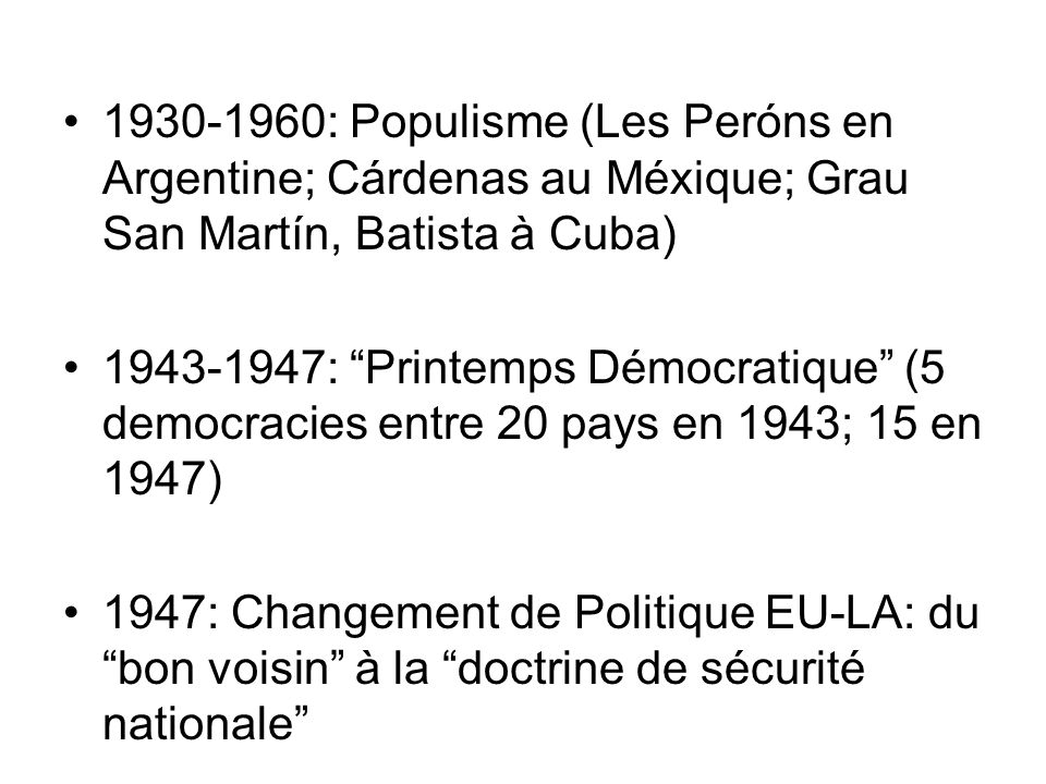 1930-1960: Populisme (Les Peróns en Argentine; Cárdenas au Méxique; Grau San Martín, Batista à Cuba)