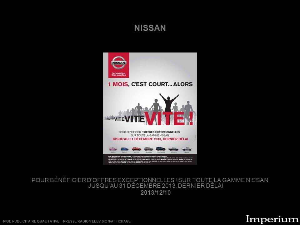 NISSAN POUR BÉNÉFICIER D OFFRES EXCEPTIONNELLES ! SUR TOUTE LA GAMME NISSAN JUSQU AU 31 DÉCEMBRE 2013, DERNIER DÉLAI.
