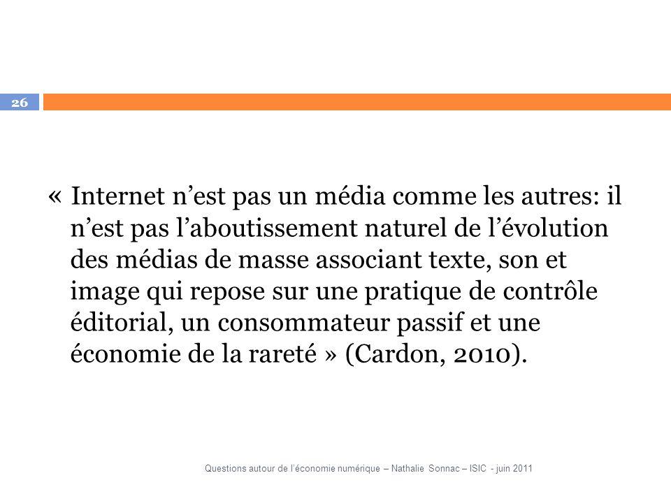 « Internet n'est pas un média comme les autres: il n'est pas l'aboutissement naturel de l'évolution des médias de masse associant texte, son et image qui repose sur une pratique de contrôle éditorial, un consommateur passif et une économie de la rareté » (Cardon, 2010).