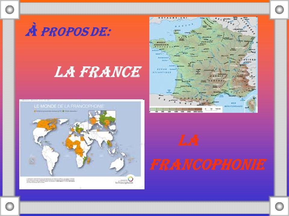 À PROPOS DE: LA FRANCE LA FRANCOPHONIE