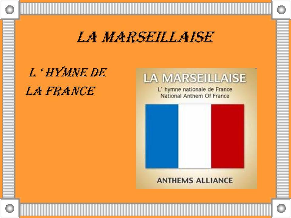 LA MARSEILLAISE L ' HYMNE DE LA FRANCE