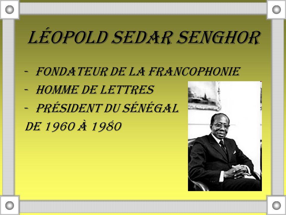 Léopold Sedar Senghor fondateur de la Francophonie Homme de lettres