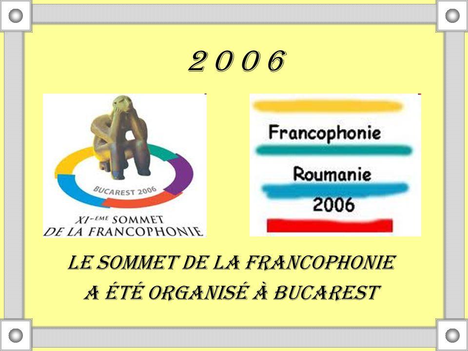 2 0 0 6 Le sommet de la Francophonie a été organisé à Bucarest