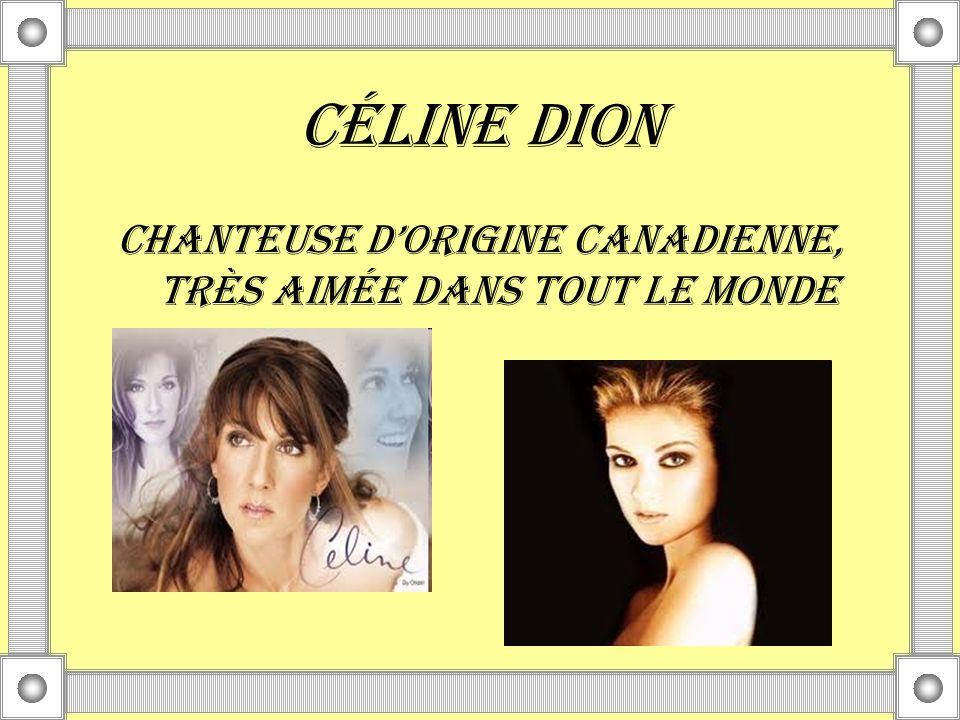Chanteuse d'origine canadienne, très aimée dans tout le monde