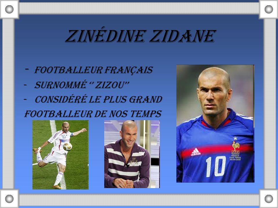ZINÉDINE ZIDANE - Footballeur français SurnommÉ '' Zizou''