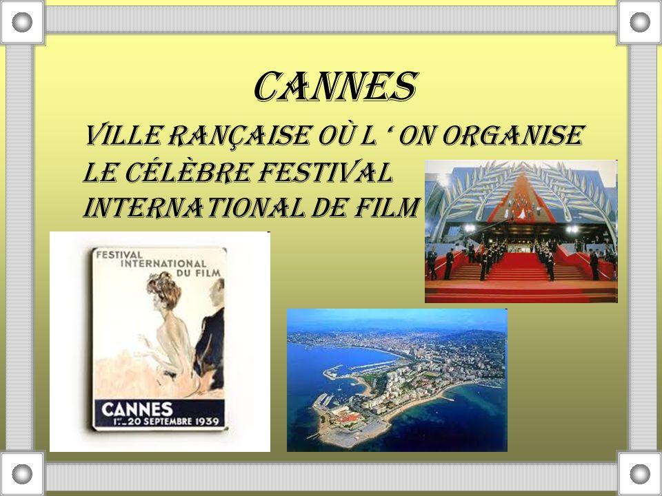 CANNES VILLE RANÇAISE OÙ L ' ON ORGANISE LE CÉLÈBRE FESTIVAL INTERNATIONAL DE FILM