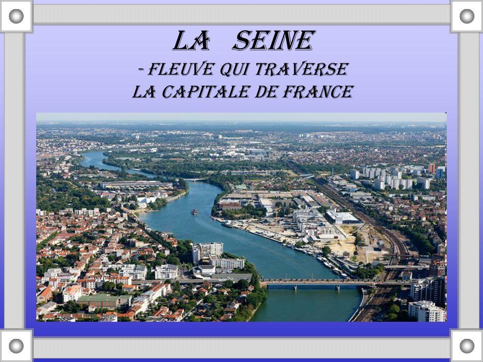 LA SEINE - FLEUVE QUI TRAVERSE LA CAPITALE DE FRANCE