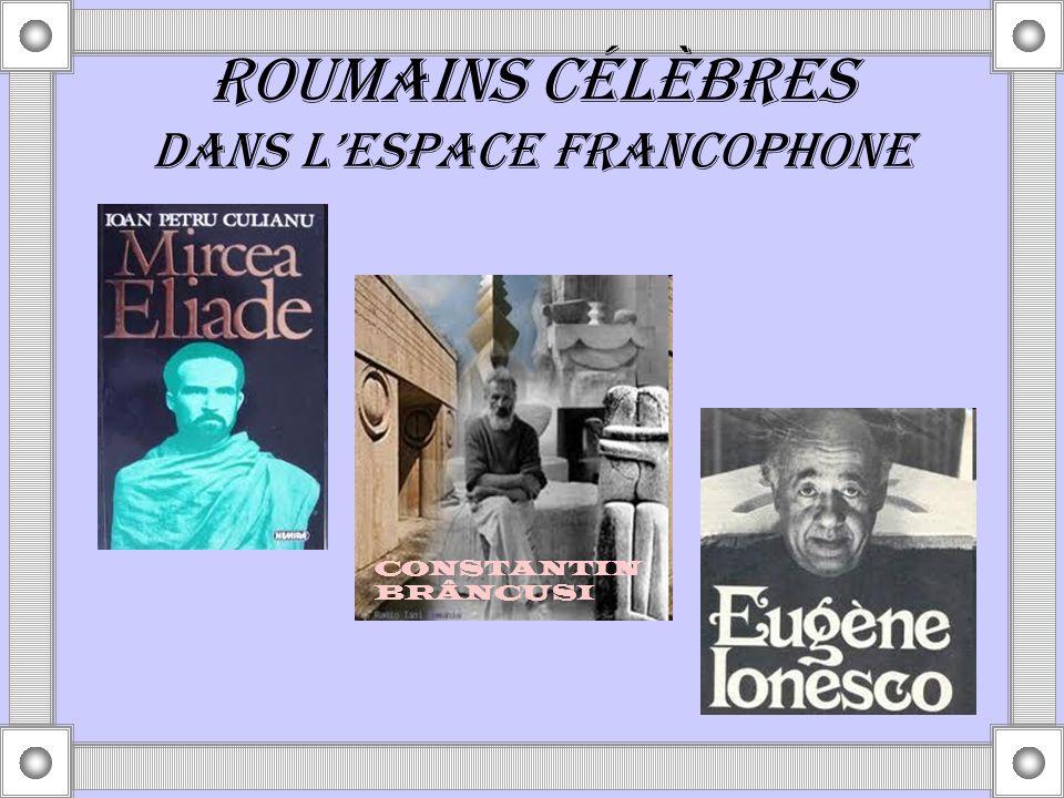 ROUMAINS CÉLÈBRES DANS L'ESPACE FRANCOPHONE