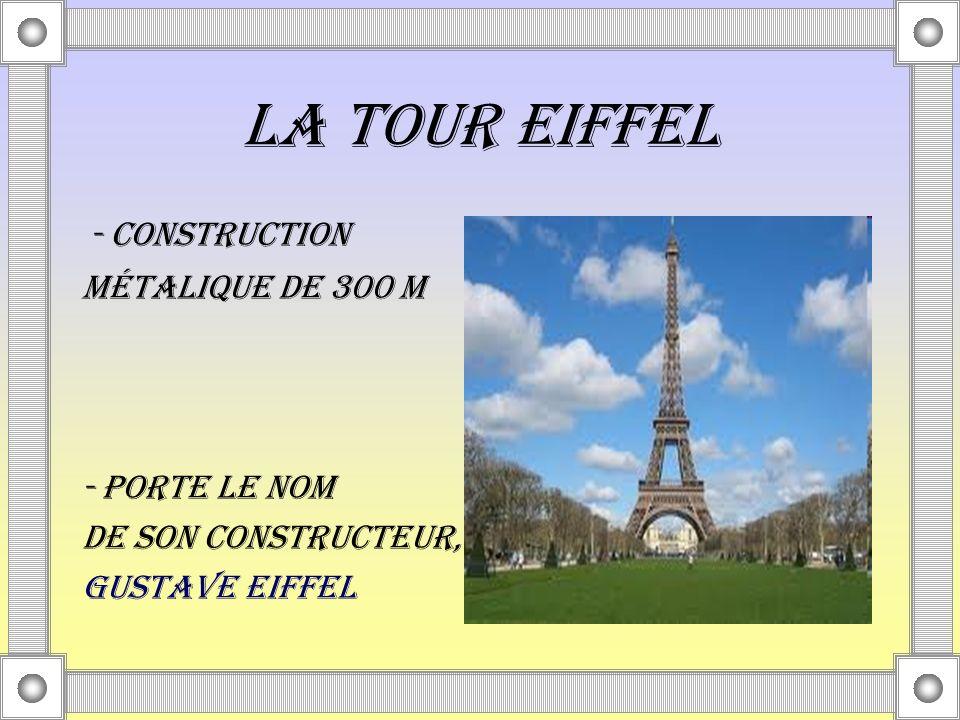 LA TOUR EIFFEL - construction métalique de 300 m - porte le nom