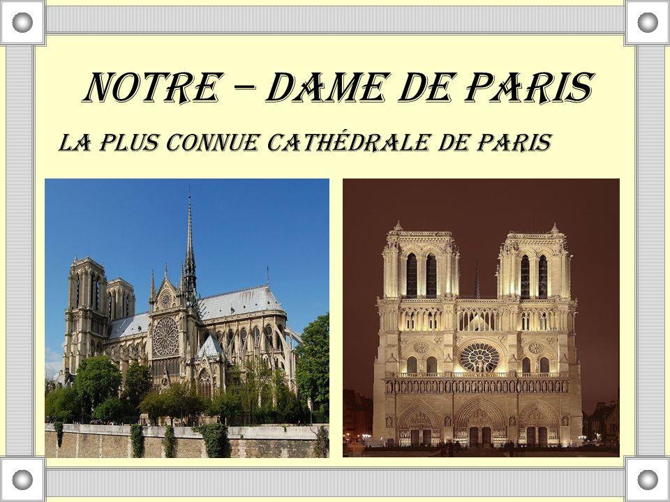 NOTRE – DAME DE PARIS LA PLUS CONNUE CATHÉDRALE DE PARIS
