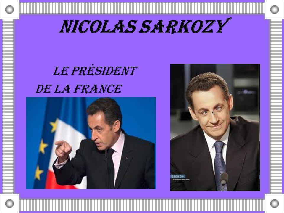 NICOLAS SARKOZY Le prÉSIDENT DE LA FRANCE