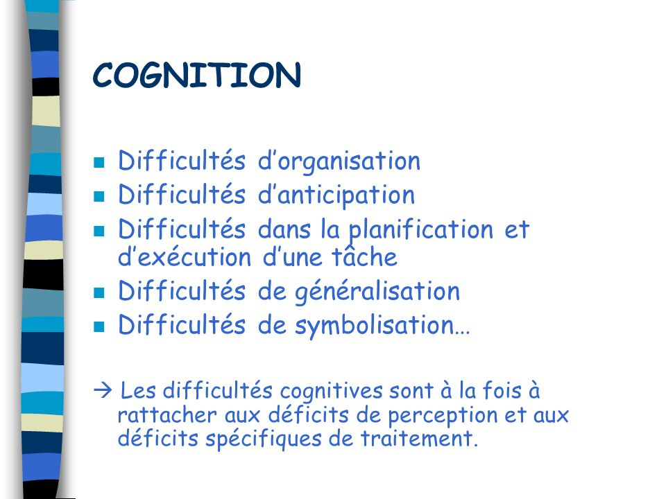 COGNITION Difficultés d'organisation Difficultés d'anticipation