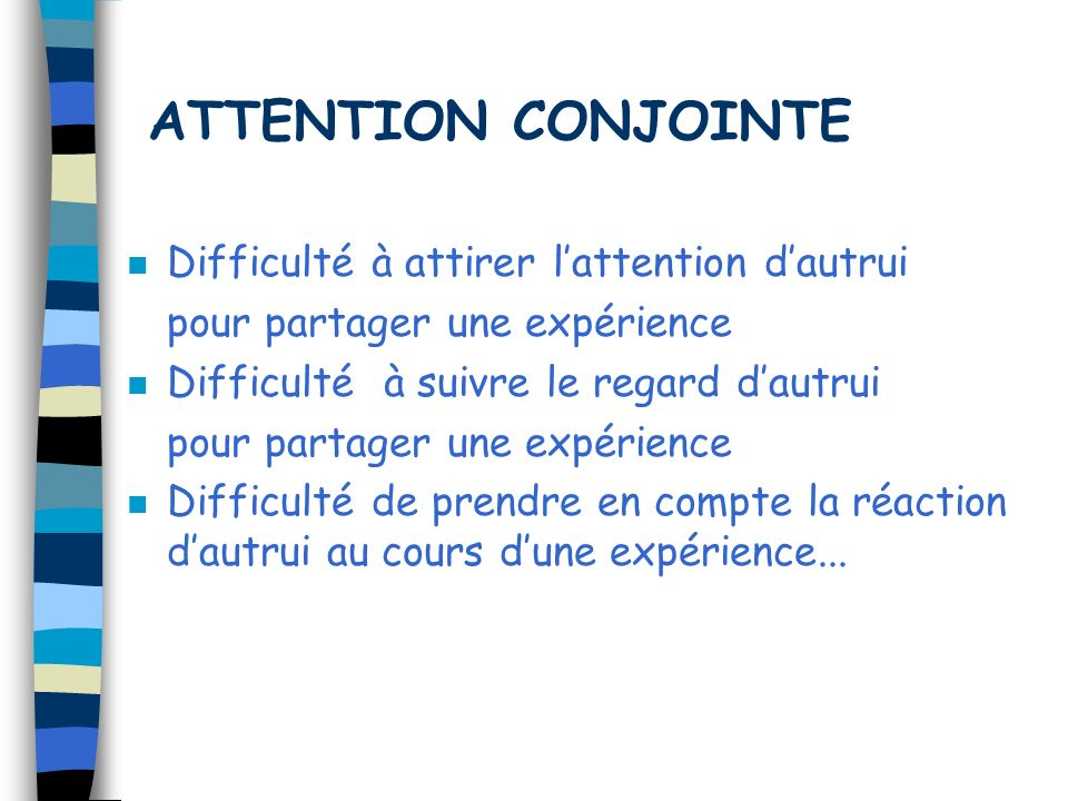 ATTENTION CONJOINTE Difficulté à attirer l'attention d'autrui