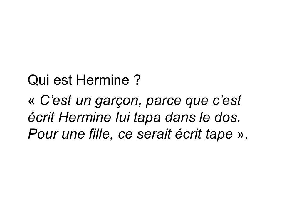 Qui est Hermine . « C'est un garçon, parce que c'est écrit Hermine lui tapa dans le dos.