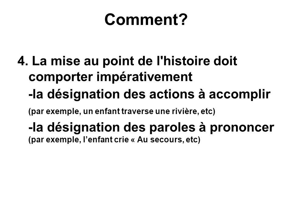 Comment 4. La mise au point de l histoire doit comporter impérativement.