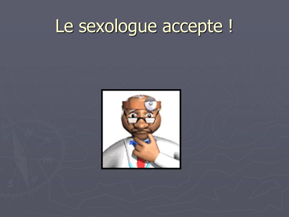 Le sexologue accepte !