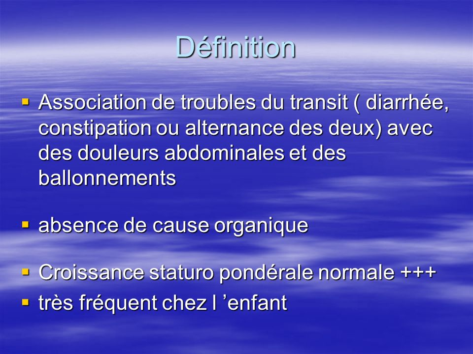 Définition Association de troubles du transit ( diarrhée, constipation ou alternance des deux) avec des douleurs abdominales et des ballonnements.