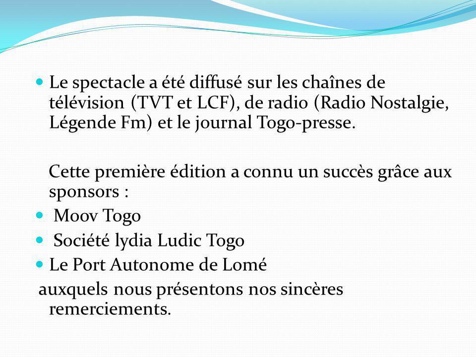 Le spectacle a été diffusé sur les chaînes de télévision (TVT et LCF), de radio (Radio Nostalgie, Légende Fm) et le journal Togo-presse.