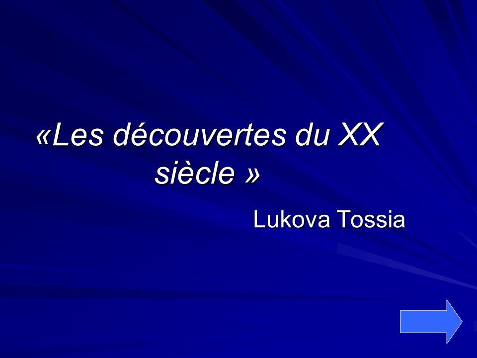 «Les découvertes du XX siècle »