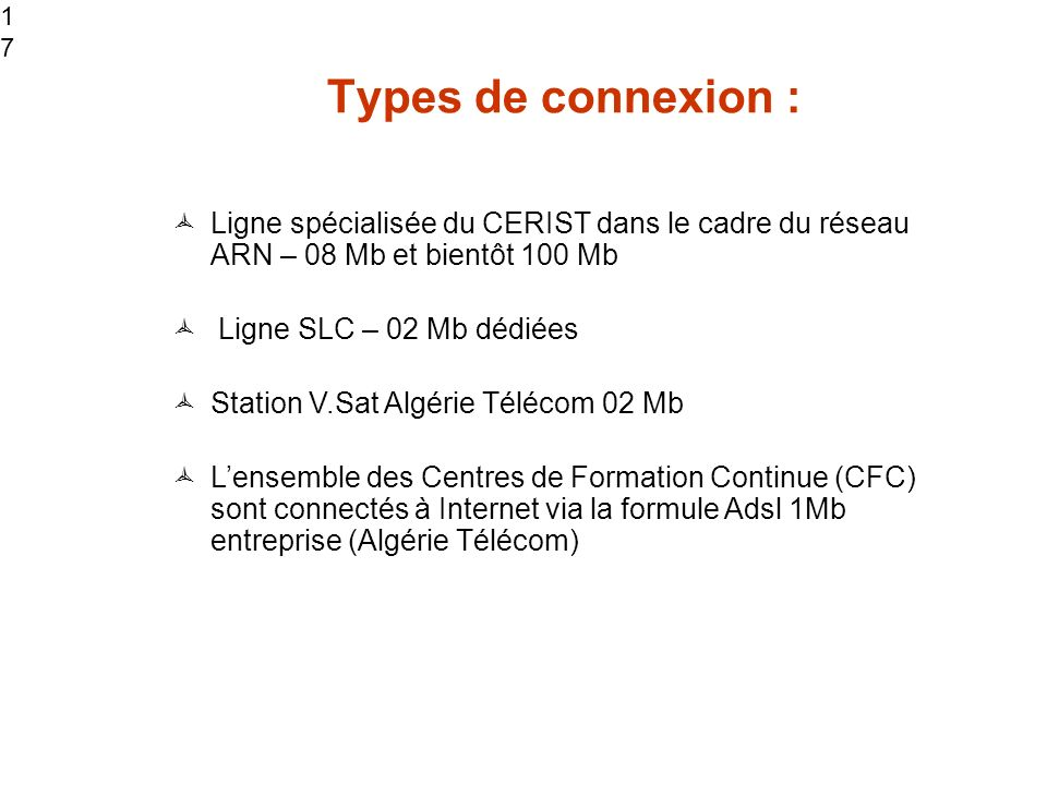 1717 Types de connexion : Ligne spécialisée du CERIST dans le cadre du réseau ARN – 08 Mb et bientôt 100 Mb.