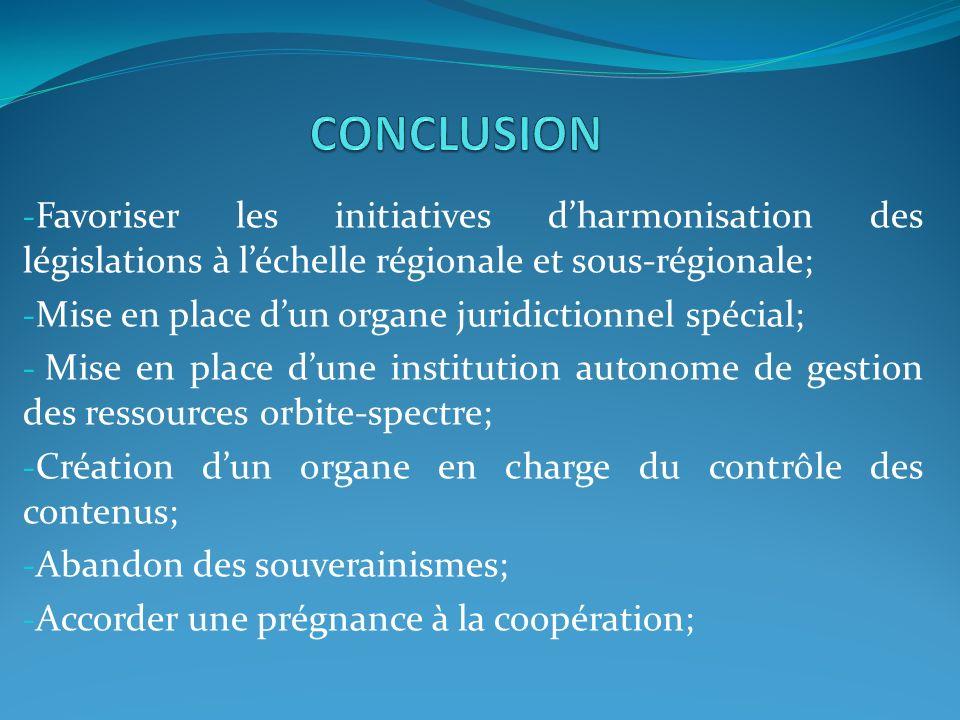 CONCLUSION Favoriser les initiatives d'harmonisation des législations à l'échelle régionale et sous-régionale;