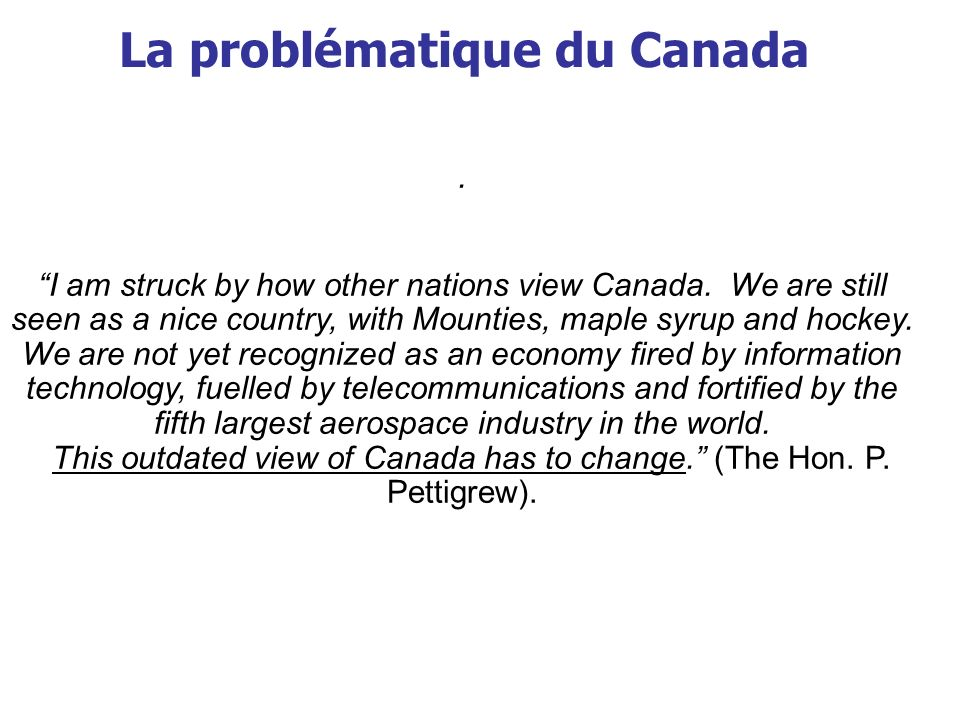 This outdated view of Canada has to change. (The Hon. P. Pettigrew).