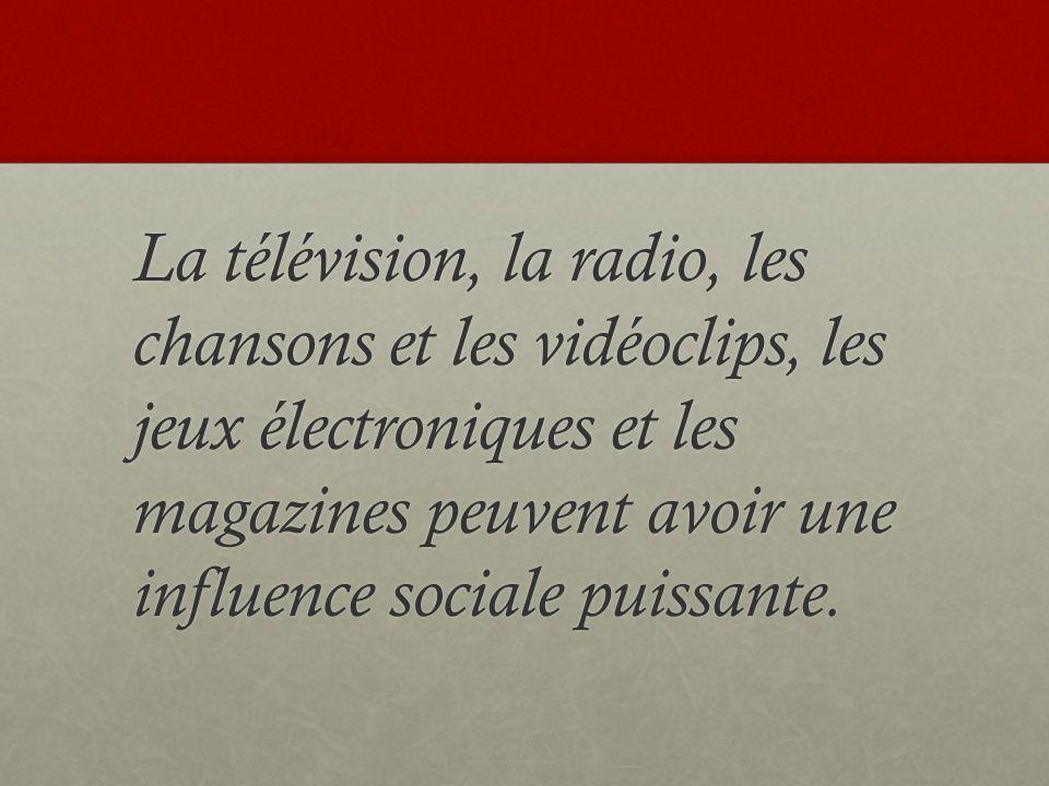 La télévision, la radio, les chansons et les vidéoclips, les jeux électroniques et les magazines peuvent avoir une influence sociale puissante.