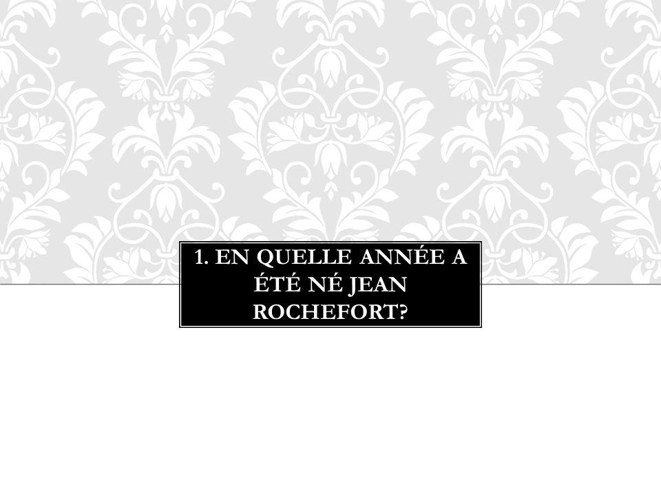 1. En quelle année a été Né Jean Rochefort