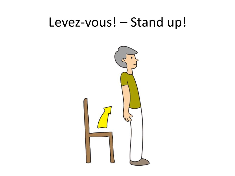 Levez-vous! – Stand up!