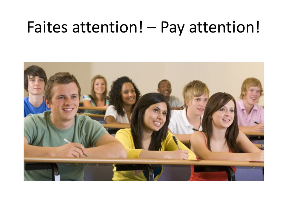 Faites attention! – Pay attention!