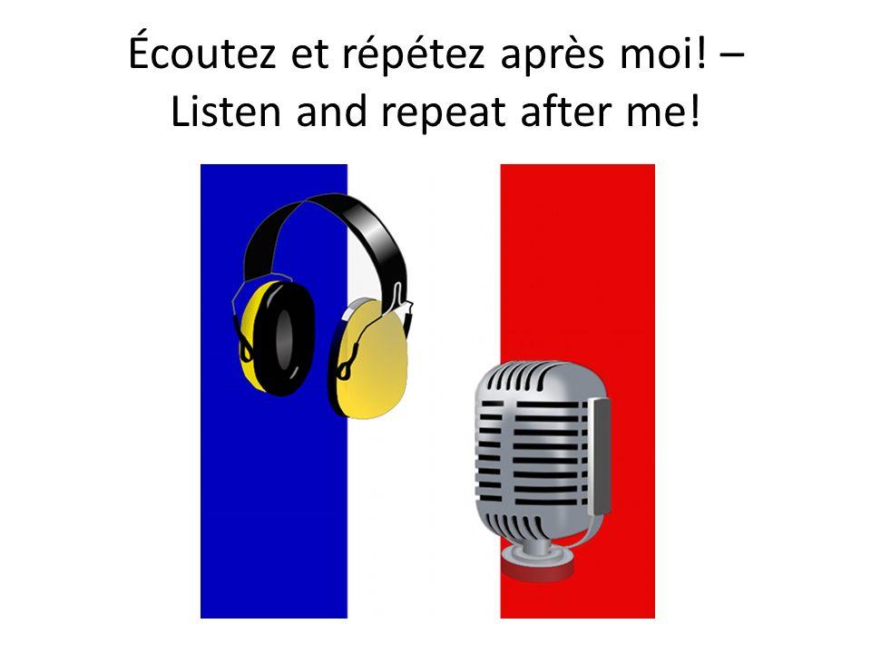 Écoutez et répétez après moi! – Listen and repeat after me!