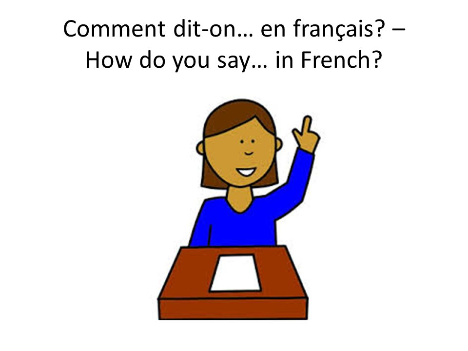 Comment dit-on… en français – How do you say… in French